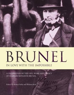 Brunel, in Love with the Impossible: A Celebration of the Life, Work, and Legacy of Isambard Kingdom Brunel  by  Bristol Cultural Development Partnership