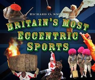 Britains Most Eccentric Sports  by  Richard O. Smith