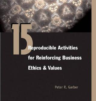 15 Reproducible Assessments for Reinforcing Business Ethics and Values  by  Peter Garber