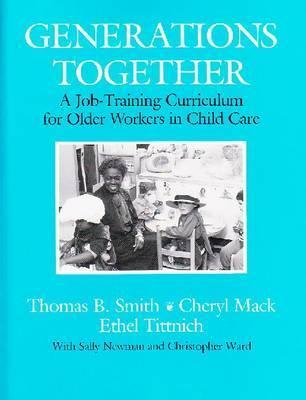 Generations Together: A Job-Training Curriculum for Older Workers in Child Care Thomas B. Smith