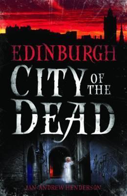 Edinburgh: City of the Dead Jan-Andrew Henderson