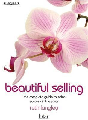 Beautiful Selling: The Complete Guide to Sales Success in the Salon  by  Ruth Langley
