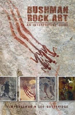 Bushman Rock Art: An Interpretive Guide  by  Tim Forssman