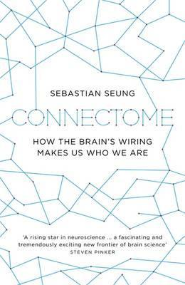 Connectome: How the Brains Wiring Makes Us Who We Are.  by  Sebastian Seung by Sebastian Seung