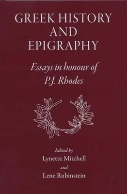 Greek History and Epigraphy: Essays in Honour of P.J. Rhodes Lynette Mitchell