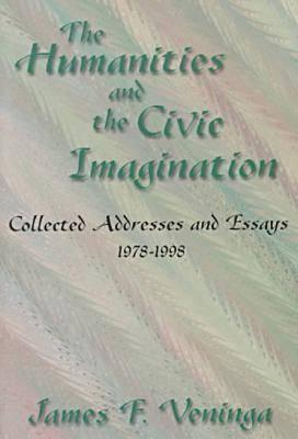 The Humanities and the Civic Imagination: Collected Addresses and Essays, 1977-1997  by  James F. Veninga