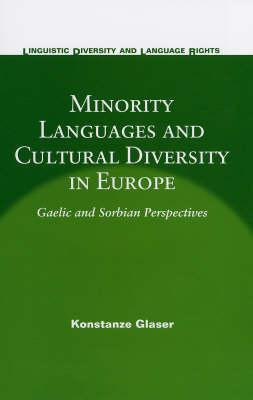 Minority Languages and Cultural Diversity in Europe: Gaelic and Sorbian Perspectives. Linguistic Diversity and Language Rights, Volume 3. Konstanze Glaser