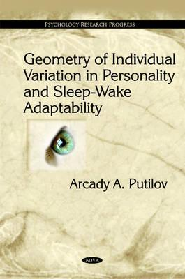 Geometry of Individual Variation in Personality and Sleep-Wake Adaptability. Arcady A. Putilov A.A. Putilov