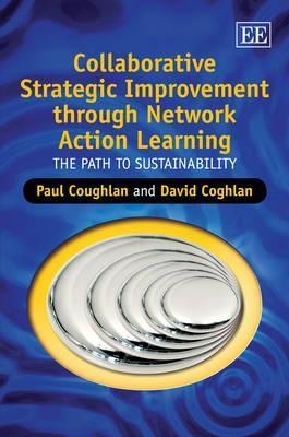 Collaborative Strategic Improvement Through Network Action Learning: The Path to Sustainability  by  Paul Coughlan