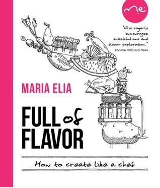Full of Flavor: How to Create Like a Chef Maria Elia