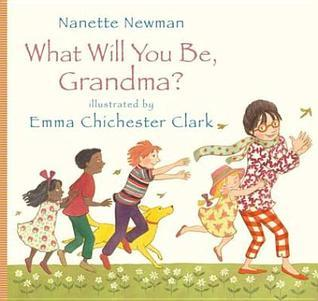 What Will You Be, Grandma?. Author, Nanette Newman  by  Nanette Newman