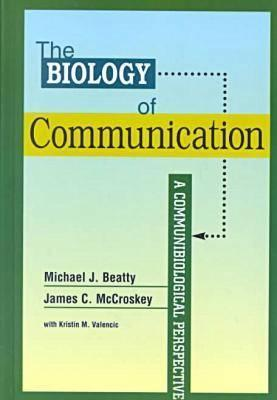 The Biology of Communication: A Communibiological Perspective (The Hampton Press Communication Series (Interpersonal Communication).) Michael J. Beatty