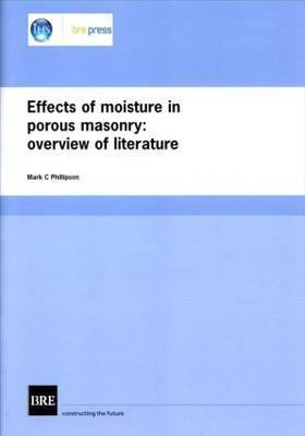 Effects of Moisture in Porous Masonry: Overview of Literature (Br 304) Mark C. Phillipson