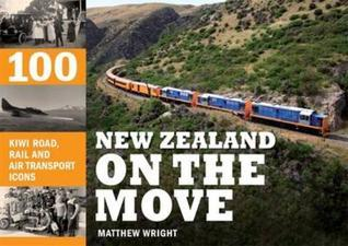 New Zealand on the Move: 100 Kiwi Road, Rail and Air Transport Icons Matthew Wright