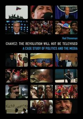 Chavez: The Revolution Will Not Be Televised: A Case Study of Politics and the Media [With DVD]  by  James  Hogg