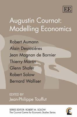 Augustin Cournot: Modelling Economics  by  Jean-Philippe Touffut