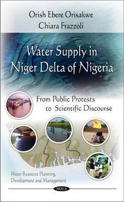 Water Supply in Niger Delta of Nigeria: From Public Protests to Scientific Discourse  by  Orish Ebere Orisakwe