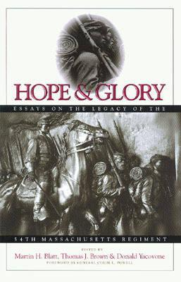 Hope & Glory: Essays on the Legacy of the 54th Massachusetts Regiment  by  Martin H. Blatt