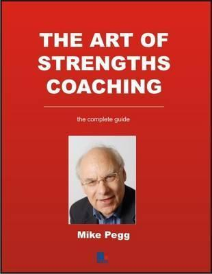The Art of Strengths Coaching: The Complete Guide  by  Mike Pegg