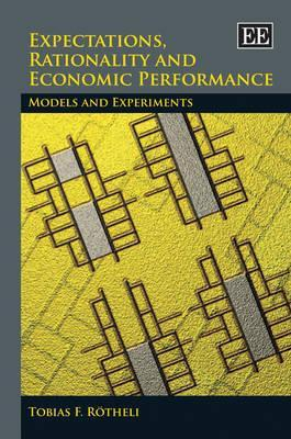 Expectations, Rationality and Economic Performance: Models and Experiments Tobias F. Rotheli