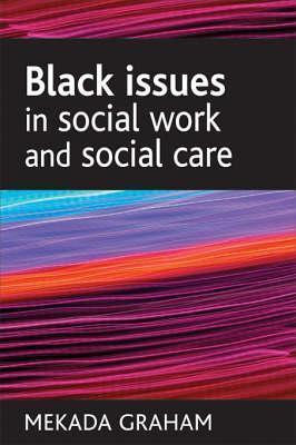 Black Issues in Social Work and Social Care  by  Mekada Graham