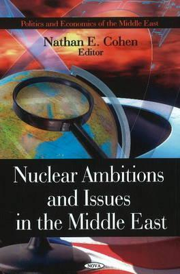 Nuclear Ambitions And Issues In The Middle East  by  Nathan E. Cohen
