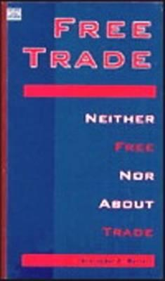 Free Trade: Neither Free Nor About Trade Christopher D. Merrett