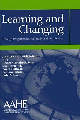 Learning and Changing: Through Programmatic Self-Study and Peer Review  by  Jodi Levi Laufgraben