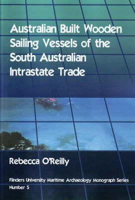 Australian Built Wooden Sailing Vessels of the South Australian Intrastate Trade Rebecca OReilly