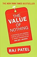 The Value of Nothing: How to Reshape Market Society and Redefine Democracy. Raj Patel