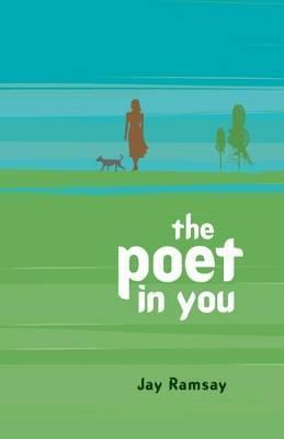 The Poet in You: A Guided Journey Into Your Inner Life Finding Your Voice in Poetry  by  Jay Ramsay
