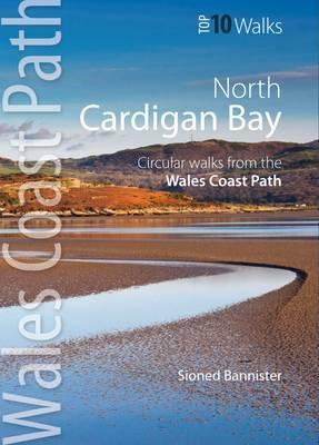 North Cardigan Bay: Circular Walks from the Wales Coast Path. Sioned Bannister Sioned Bannister