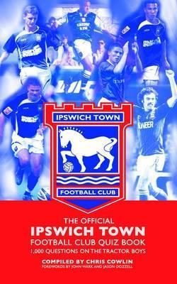 Official Ipswich Town Football Club Quiz Book: 1,000 Questions on the Tractor Boys Chris Cowlin