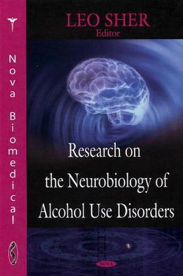 Research on the Neurobiology of Alcohol Use Disorders Leo Sher