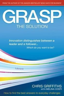 Grasp: The Solution. Chris Griffiths with Melina Costi  by  Chris Griffiths