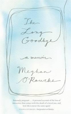 Long Goodbye: A Memoir of Grief  by  Meghan ORourke