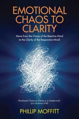 Emotional Chaos to Clarity: How to Live More Skilfully, Make Better Decisions and Find Purpose in Life  by  Phillip Moffitt