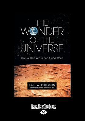 The Wonder of the Universe: Hints of God in Our Fine-Tuned World (Large Print 16pt)  by  Karl W. Giberson