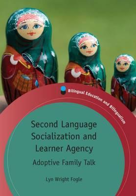 Second Language Socialization and Learner Agency: Adoptive Family Talk  by  Lyn Wright Fogle