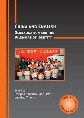 China And English: Globalisation And The Dilemmas Of Identity Joseph Lo Bianco