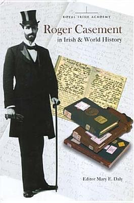 Roger Casement In Irish And World History  by  Mary E. Daly
