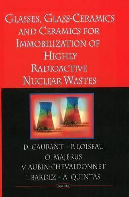 Glasses, Glass-Ceramics and Ceramics for Immobilization of High-Level Nuclear Wastes  by  D. Caurant