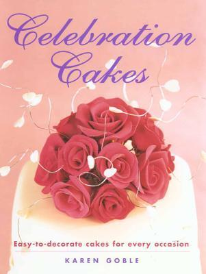 Celebration Cakes: Easy-to-Decorate Cakes for Every Occasion  by  Karen Goble