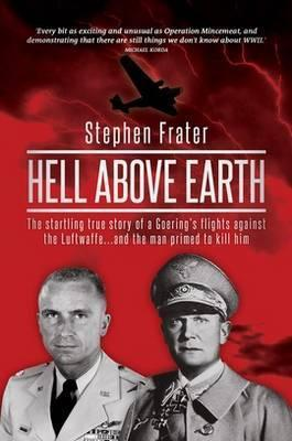 Hell Above Earth: The Incredible True Story of a WWII Bomber Commander and the Co-Pilot Instructed Stephen Frater