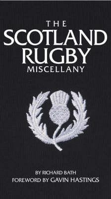 The Scotland Rugby Miscellany Richard Bath