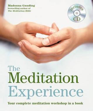 The Meditation Experience: Your Complete Meditation Workshop In A Book  by  Madonna Gauding