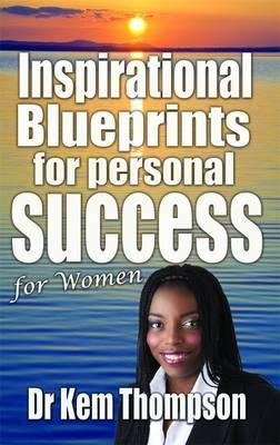Inspirational Blueprints for Personal Success: For Women  by  Kem Thompson