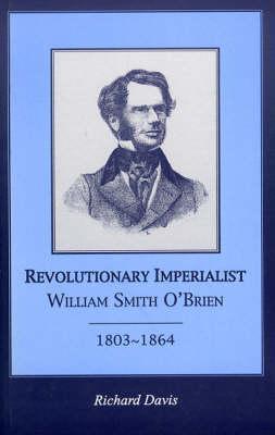 Revolutionary Imperialist: William Smith OBrien, 1803-1864  by  Richard Davis