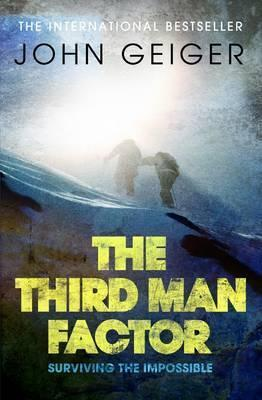 The Third Man Factor: Surviving The Impossible  by  John Geiger