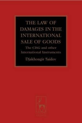 The Law Of Damages In The International Sale: The Cisg And Other International Instruments  by  Djakhongir Saidov